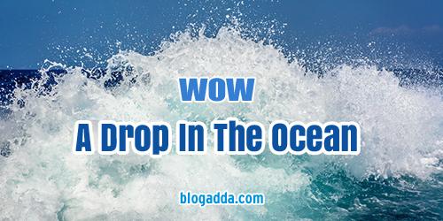 wow drop in the ocean