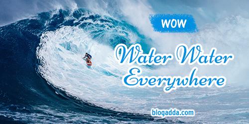 wow blogadda water water everywhere