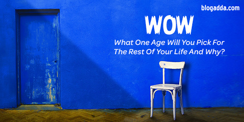 What One Age Will You Pick For The Rest Of Your Life And Why?