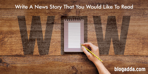 Write A News Story That You Would Like To Read