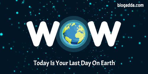 WOW: Today Is Your Last Day On Earth