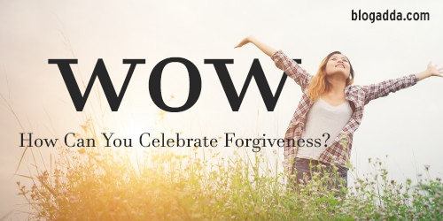 WOW: How Can You Celebrate Forgiveness?