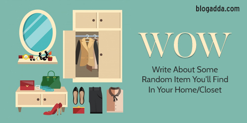 WOW: Write About Some Random Item You'll Find In Your Home/Closet