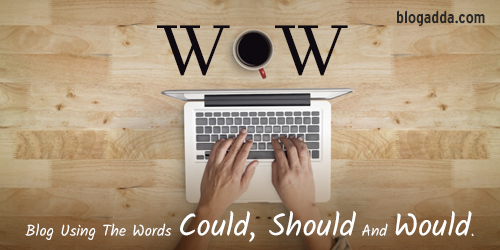WOW: Blog Using The Words Could, Should & Would