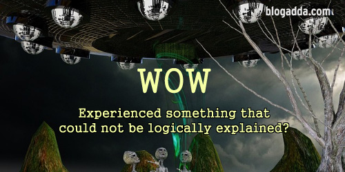 WOW: Experienced Something That Could Not Be Logically Explained?